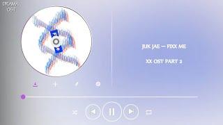 JUK JAE – FIXX ME l XX OST PART 2 LYRICS HAN/ENG