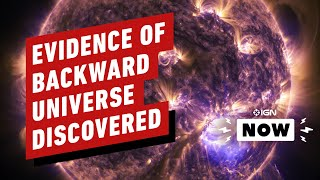 Scientists Claim Evidence of Parallel Backward Universe - IGN Now