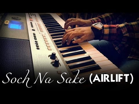 Soch Na Sake (AIRLIFT) | Piano Cover by Syed Sohail Alvi