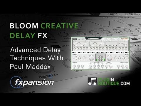FXpansion Bloom creative delay FX Plugin  - Advanced delay techniques