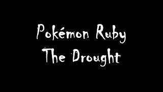 Pokémon Ruby OST The Drought