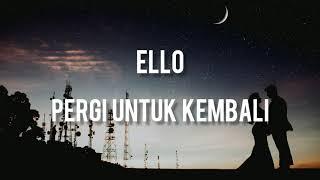 Ello - Pergi untuk Kembali ( Lirik )