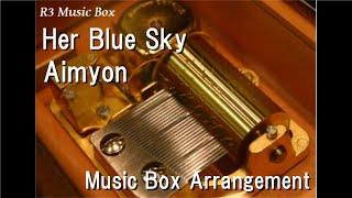 """Her Blue Sky/Aimyon [Music Box] (Anime Film """"Her Blue Sky"""" Theme Song)"""