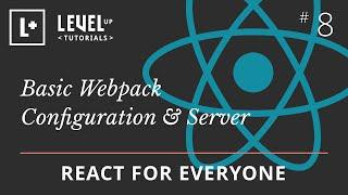 React For Everyone #8 - Basic Webpack Configuration & Server