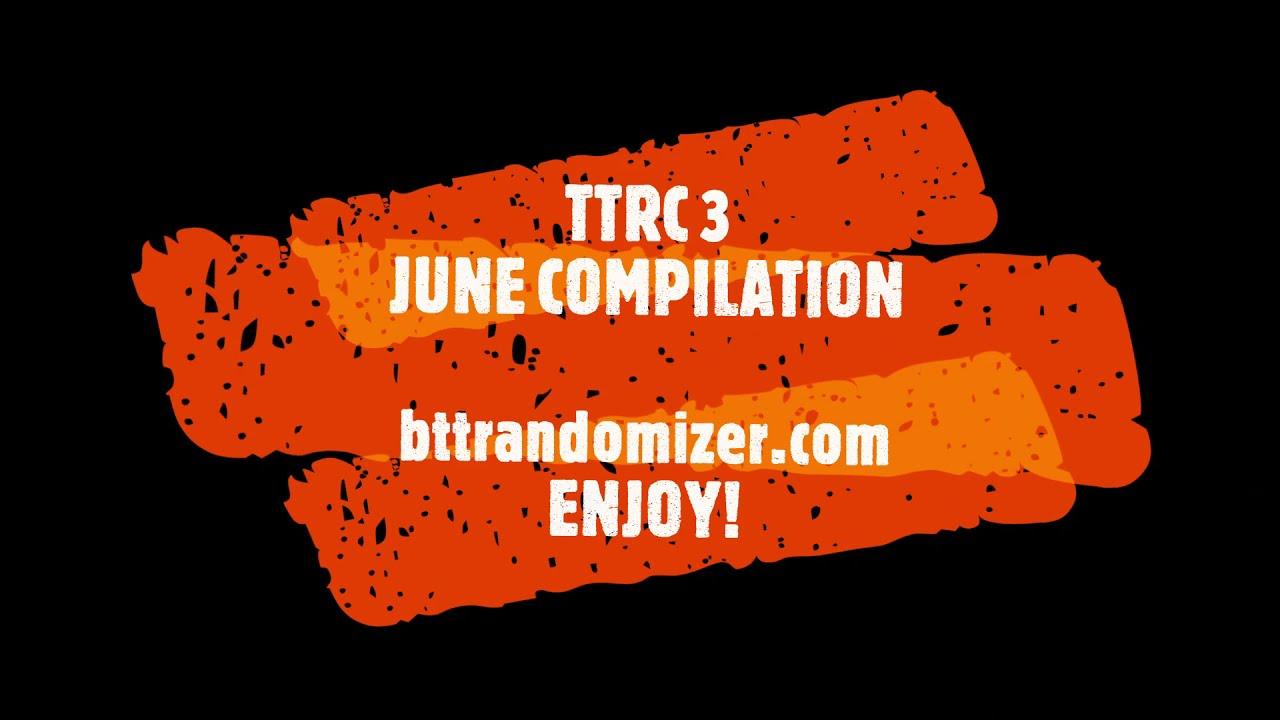 Download TTRC 3 COMPILATION | JUNE COMPETITION | BTT RANDOMIZER