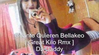 Cuanto Quieren Bellakeo ★★Great Kilo Rmx★★ - DJ Daddy