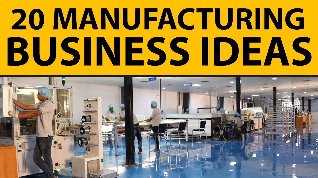 20 Profitable Manufacturing Business Ideas for Starting Your Own Business in 2020 | Future Technology Business Ideas