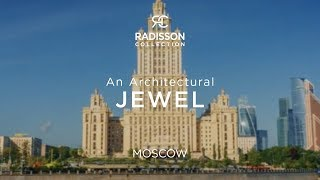 The Radisson Collection Hotel, Moscow - An Architectural Jewel on the Moskva River