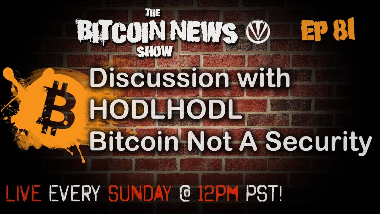 The Bitcoin News Show #81 – Discussion with HodlHodl, Bitcoin Not A Security