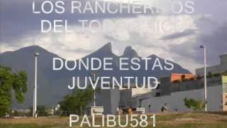 LOS RANCHERITOS DEL TOPO CHICO-DONDE ESTAS JUVENTUD