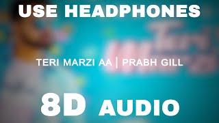 Teri Marzi Aa - 8D AUDIO SONG    Prabh Gill     Official Music Video