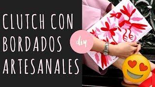 DIY Clutch con bordados Artesanales  |  México a colores