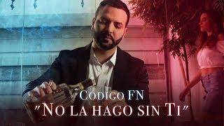 Código FN- No La Hago Sin Ti (Video Oficial)