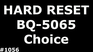 Сброс настроек BQS-5065 Choice (Hard Reset BQ BQS 5065 Choice)