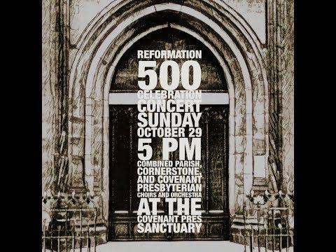 Reformation 500 Worship Service - Covenant Presbyterian Church - Nashville, TN Oct 29, 2017