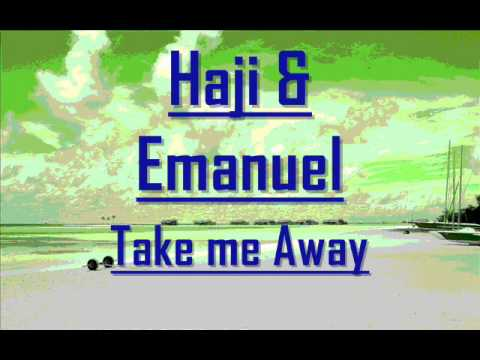 Haji & Emanuel - Take me Away