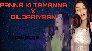 Dildariyan | Panna Ki Tamanna |Rupali Jagga |Latest Bollywood Mashup 2020| Punjabi Song