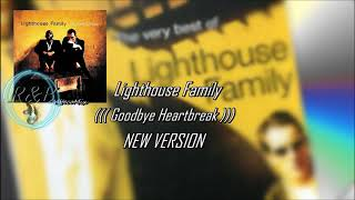 Lighthouse Family - ((( Goodbye Heartbreak ))) NEW VERSION (djtecoMix) 2019