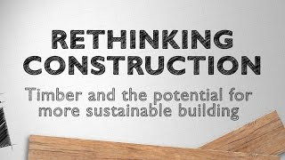 Rethinking Construction: Timber and Sustainable Building(, 2014-08-21T05:07:11.000Z)