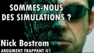 ARE WE SIMULATIONS? Nick Bostrom's simulation argument - Argument frappant #1