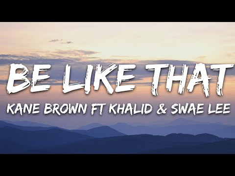 Kane Brown, Swae Lee, Khalid – Be Like That (Lyrics)
