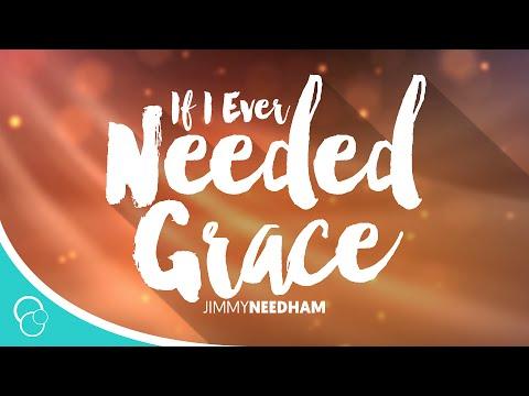 Jimmy Needham - If I Ever Needed Grace (Lyrics)