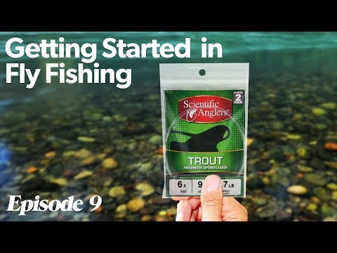 The Leader | Getting Started In Fly Fishing - Episode 9