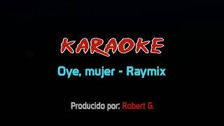 Oye Mujer - Raymix - Karaoke