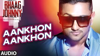 Yo Yo Honey Singh: Aankhon Aankhon Full AUDIO Song | Bhaag Johnny |