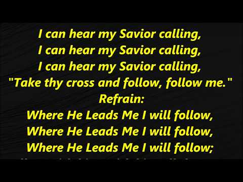 Where He Leads Me I will follow Hymn I can hear my Savior calling  I'll go with him with all the way