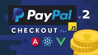 PayPal Checkout 2.0 - Monetize React, Angular, & Vue Quickly