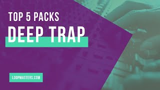 Top 5 | Deep Trap Sample Packs | Deep Trap Chill Trap Loop Samples Drums Bass