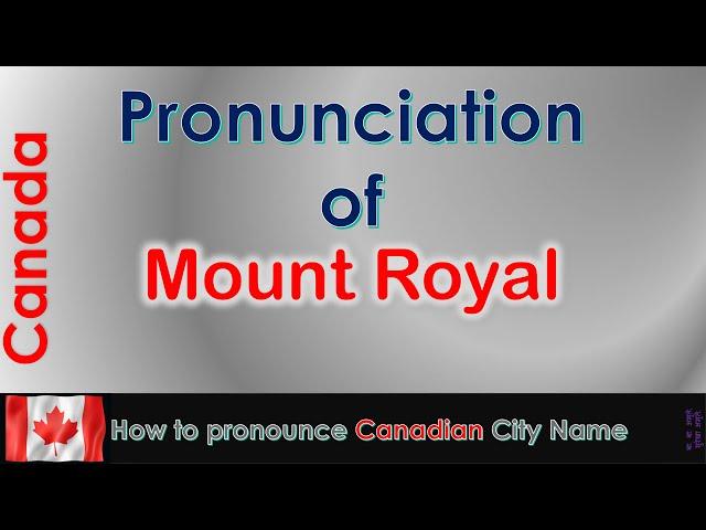 Mount Royal - How to pronounce Mount Royal, Montréal, Montréal in French Canadian accent?