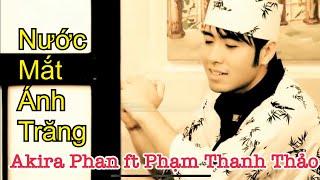 Nước Mắt Ánh Trăng - Akira Phan ft Phạm Thanh Thảo [OFFICIAL MV HD]