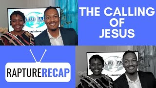 The Calling of Jesus | Who You Are In Christ | Rapture Recap 1-5-19