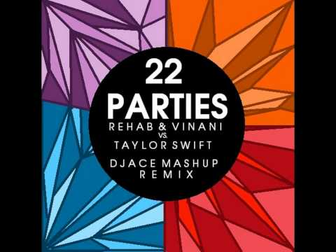 R3hab & Vinani vs. Taylor Swift- 22 Parties (DJACE Mashup Remix) [Requested by: Giana Flores]
