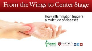 From the wings to center stage: How inflammation triggers a multitude of diseases - Longwood Seminar