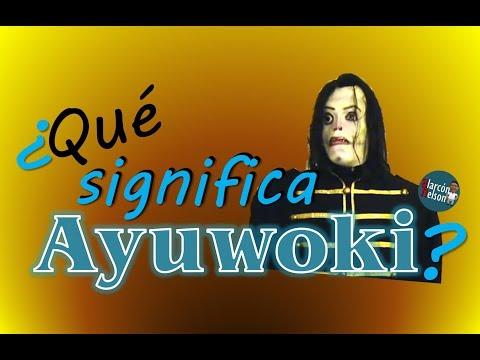 ¿Qué significa Ayuwoki?