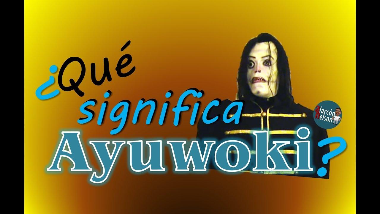 Qu U00e9 Significa Ayuwoki   Ud83d Ude32  Ud83d Udc4d