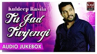 Tu Jad Turjengi | Best Of Kuldeep Rasila Sad Songs | Popular Punjabi Audio Songs | Priya Audio