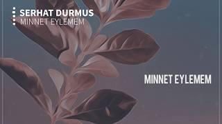 Minnet Eylemem (Serhat Durmus Remix)