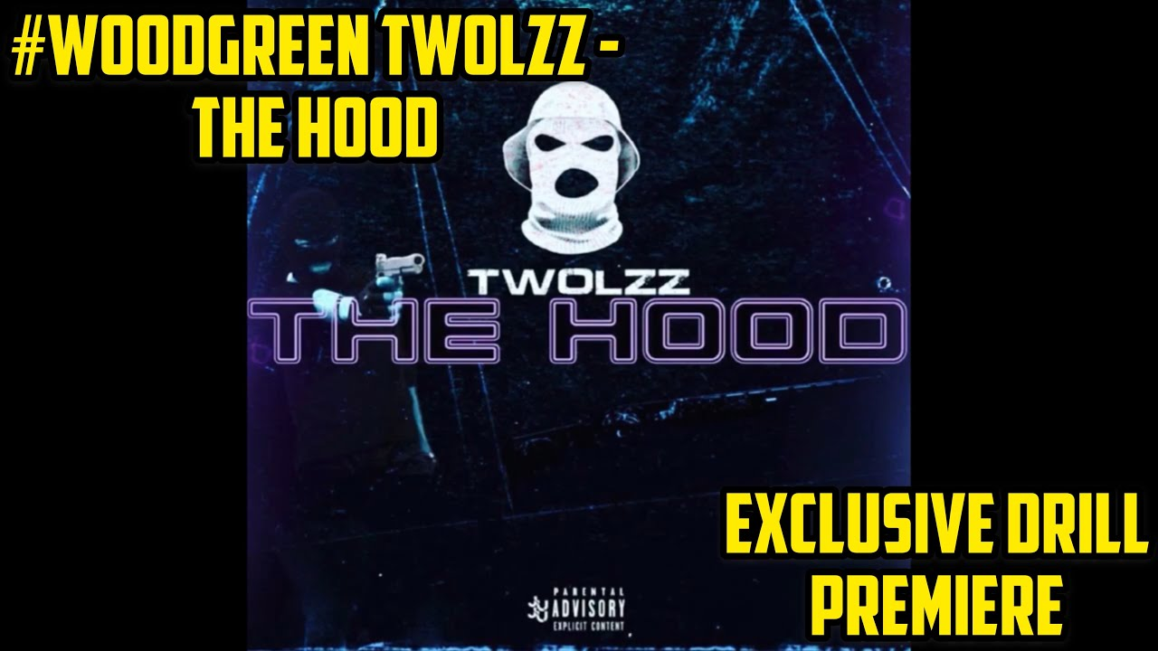 Download #WoodGreen TwoLzz - The Hood [Official Audio] | @Exclusive Drill
