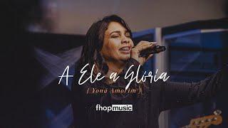 Baixar A ELE A GLÓRIA (AO VIVO) | Yoná Amorim | fhop music
