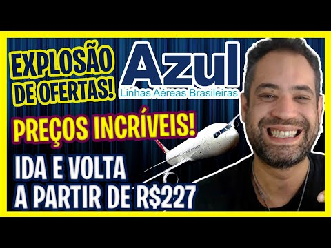 EXPLOSÃO DE OFERTAS AZUL! TÁ MUITO EM CONTA! PASSAGENS AZUL A PARTIR DE R$227 IDA E VOLTA!