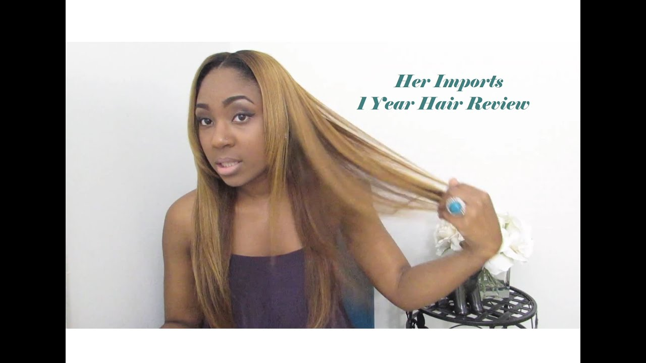 Her Imports Hair Review - 1 Year #QuickChat - YouTube