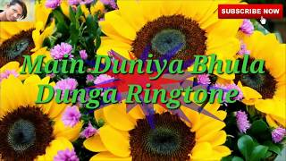 Main Duniya Bhula Dunga #Ringtone | Whatsapp status video