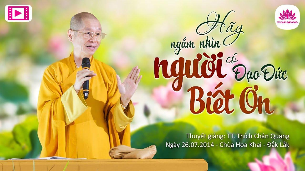 Hãy Ngắm Nhìn Người Có Đạo Đức Biết Ơn - TT.Thích Chân Quang