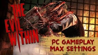 The Evil Within - PC Gameplay Max Settings (1080p, 60fps)