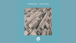 Soul Reductions - Got 2 Be Loved (Extended Mix)