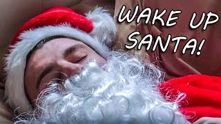 Wake Up Santa!!! IT'S CHRISTMAS!